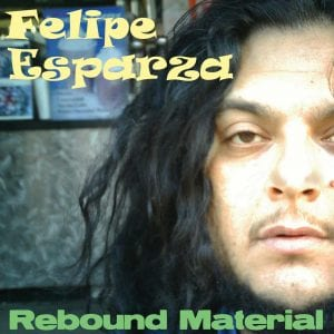 Felipe Esparza Rebound Material