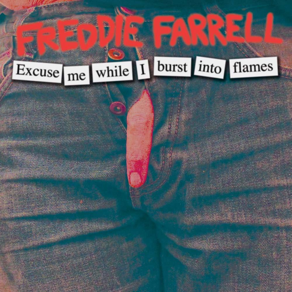 Freddie Farrell Excuse Me While I Burst Into Flames