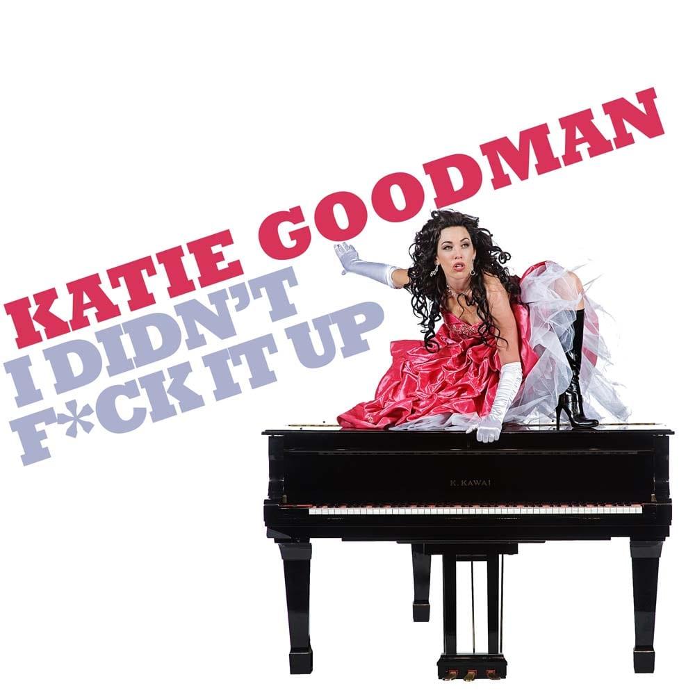 Katie Goodman I Didn t Fuck It Up