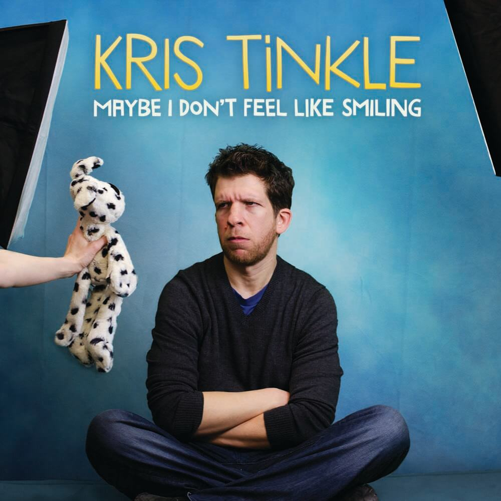 Kris Tinkle Maybe I Don t Feel Like Smiling