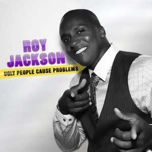 Roy Jackson Ugly People Cause Problems