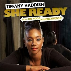 Tiffany Haddish She Ready From The Hood To Hollywood